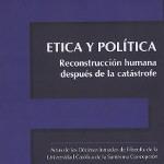 ÉTICA Y POLÍTICA: Reconstrucción humana después de la catástrofe.